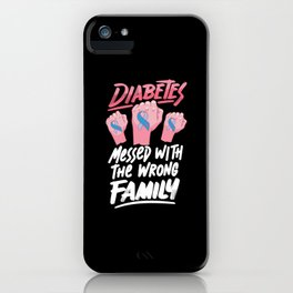 Diabetes Messed With the Wrong Family tee. iPhone Case