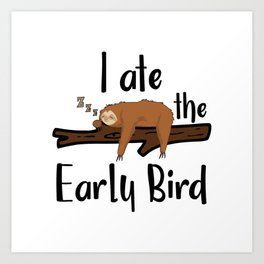 I Ate The Early Bird Sleeping Sloth Chill Out Morning Grouch Slugabed Art Print