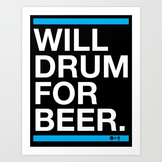 Will Drum For Beer Art Print