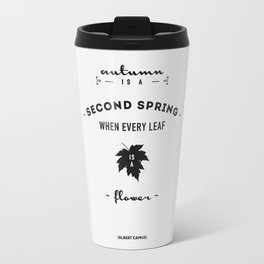 Albert Camus Quote - Autumn is a second spring when every leaf, is a flower. Travel Mug
