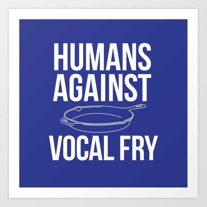 DOWN WITH VOCAL FRY! Art Print