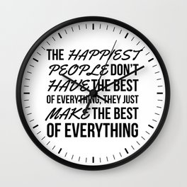 The Happiest People Don't Have the Best of Everything, They Just Make the Best of Everything Wall Clock