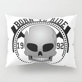 Born to ride Pillow Sham