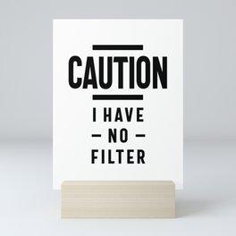 Funny, Caution I Have No Filter Tee. Joke Gift Mini Art Print