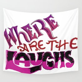 Where are the Laughs? Wall Tapestry