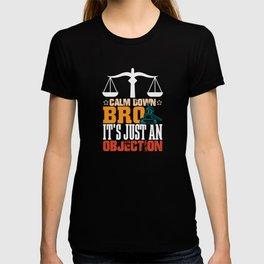 Calm down bro its just an Objection lawyer shirt T-shirt