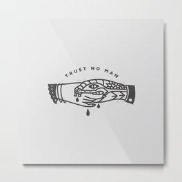 Trust No Man Metal Print