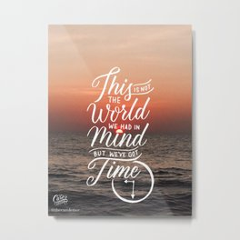 We've Got Time Sunset (Lettering on Photography) Metal Print
