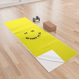 It Is What It Is Yoga Towel