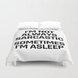 I'm Not Always Sarcastic Sometimes I'm Asleep Duvet Cover