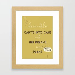 She turned her can't into cans and her dreams into plans Framed Art Print