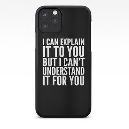 I Can Explain it to You, But I Can't Understand it for You (Black & White) iPhone Case
