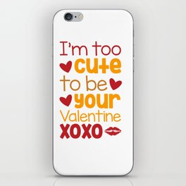Im too cute to be your Valentine xoxo shirt iPhone Skin