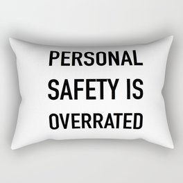 Personal Safety is Overrated Rectangular Pillow