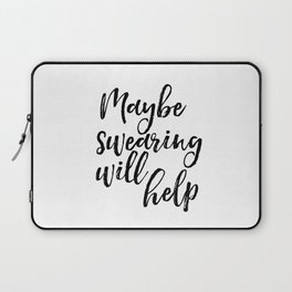 Art Print, Maybe Swearing Will Help, Office Wall Art, Typography Quote, Black And White Laptop Sleeve