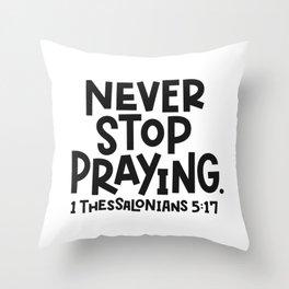 Never Stop Prayer Throw Pillow