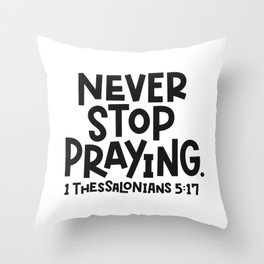 Never Stop Praying Throw Pillow