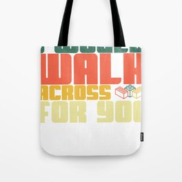 I Would Walk Across Toy Bricks For You Anniversary Gifts Tote Bag
