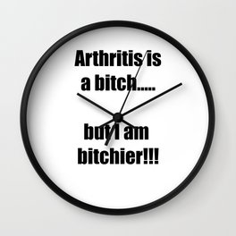 Arthritis is a bitch...but I am bitchier!!! Wall Clock