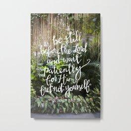 Be Still  //  Psalm 37:7 Metal Print