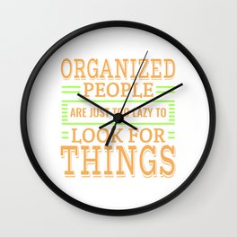 Organized People Are Just Too Lazy To Look For Things T-shirt Design Lazy Sleepy Dull Weary Wall Clock