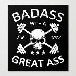 Badass with a Great Ass Canvas Print