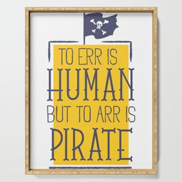 To Err Is Human But To Arr Is Pirate Serving Tray