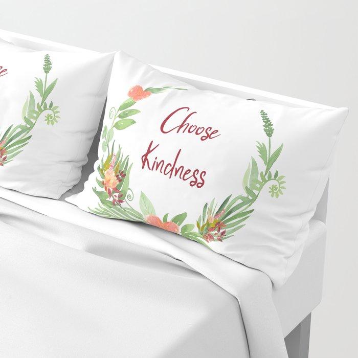 Choose Kindness - A Beautiful Floral Wreath Pillow Sham