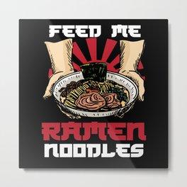 Feed Me Ramen Noodles Japanese Japan Metal Print