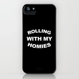 Rolling With My Homies Funny Quote iPhone Case