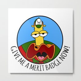 Give Me A Merit Badge Now! Metal Print