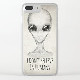 I Don't Believe In Humans Clear iPhone Case
