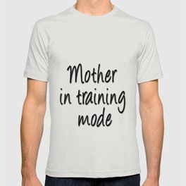Mother in training mode T-shirt
