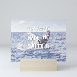 The Ocean Made Me Salted Mini Art Print