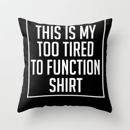 Too Tired To Function Lazy Sleepyhead Throw Pillow