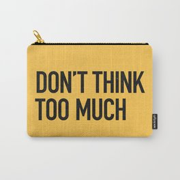 Don't think too much Carry-All Pouch