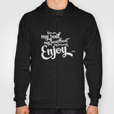 You are my soul, my heartbeat, my humanity... ENJOY^^ Hoody