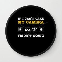 My Camera I M Not Going Wall Clock