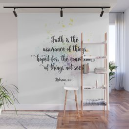 Faith is the assurance of things hoped for, the conviction of things not seen. Hebrews 11:1 Wall Mural