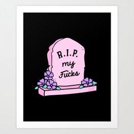 R.I.P. My Fucks Art Print