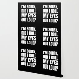 I'm Sorry Did I Roll My Eyes Out Loud (Black) Wallpaper
