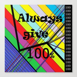 Always Give 100% Canvas Print
