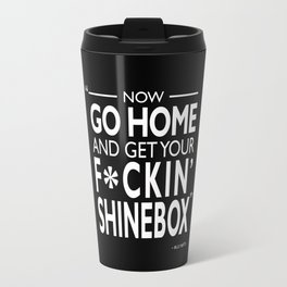 Go Home and Get Your Shinebox Travel Mug