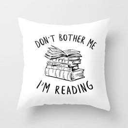Don't Bother Me, I'm Reading Throw Pillow