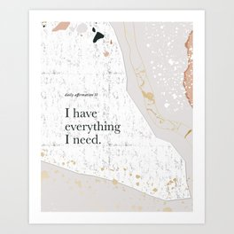 Daily Affirmation II: I have everything I need Art Print