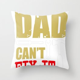 If Dad can't fix it we're all screwed Throw Pillow