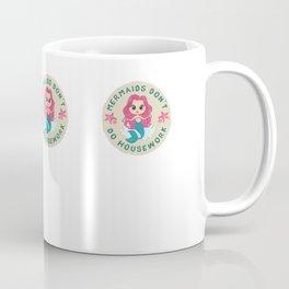 Mermaids don't do housework - Mermaid Gift - Funny Mermaid Quote  Coffee Mug
