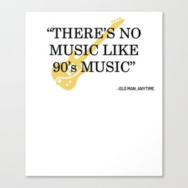 There is no music like 90's music - nostalgia Canvas Print