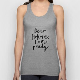 Dear Future I Am Ready modern black and white minimalist typography poster home room wall decor Unisex Tank Top