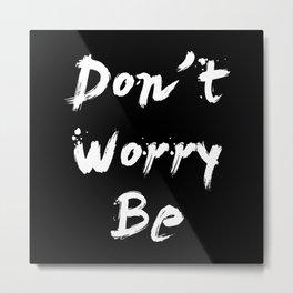 """Don't worry be"" pattern black Metal Print"